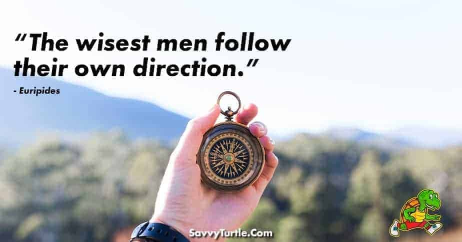 The wisest men follow their own direction
