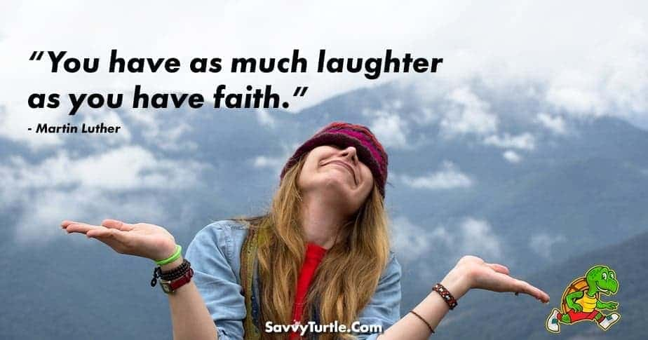 You have as much laughter as