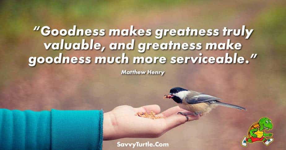 Goodness makes greatness truly valuable