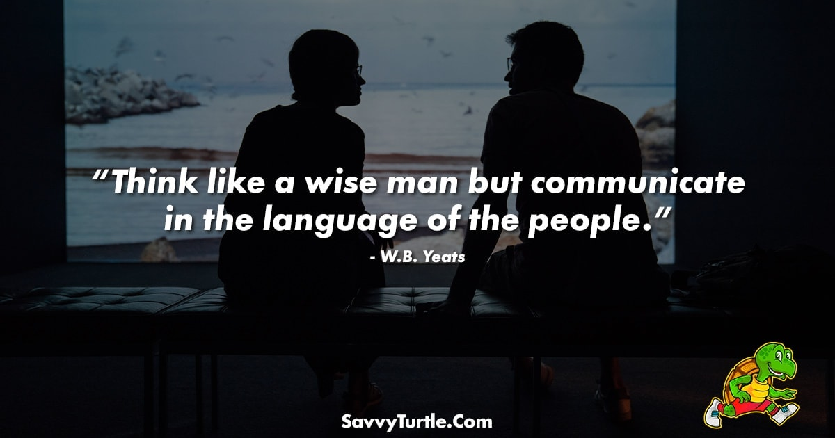 Think like a wise man but communicate in the language
