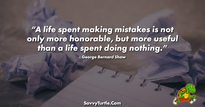 A life spent making mistakes is not only more honorable