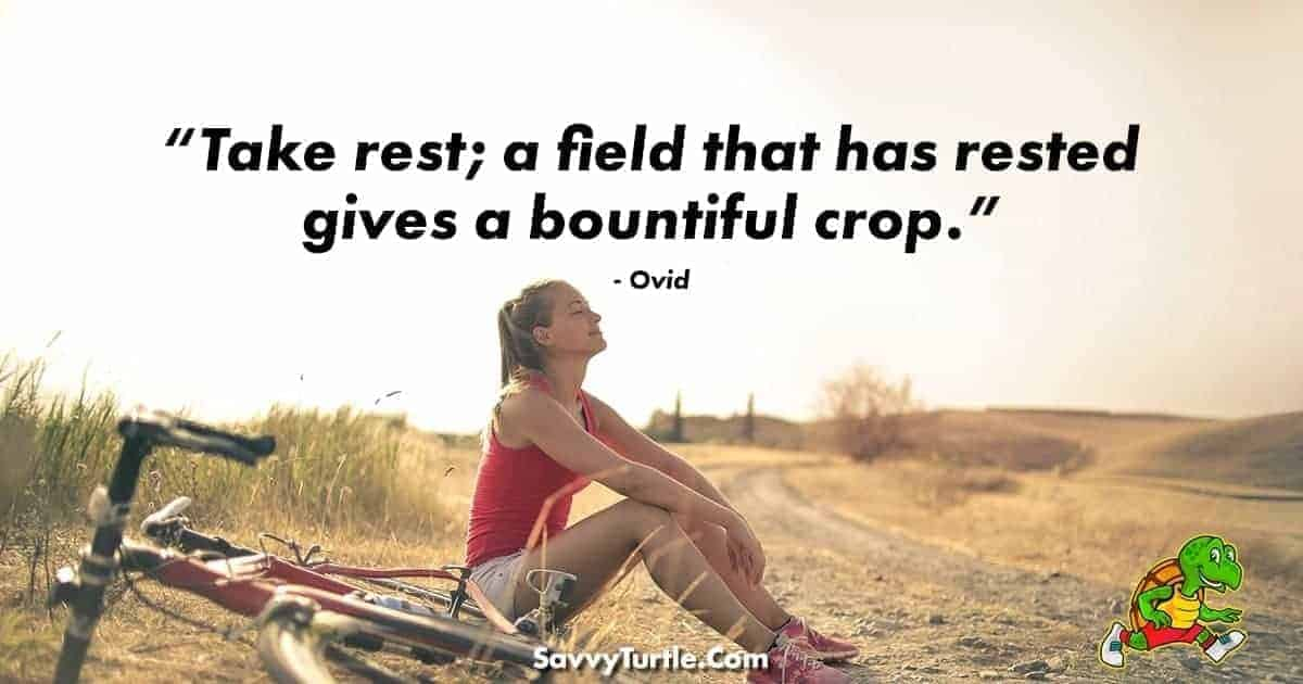 Take rest a field that has rested gives a bountiful crop