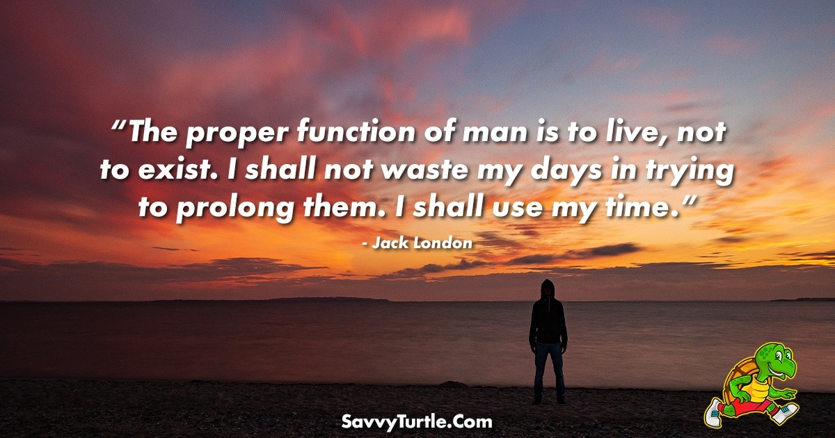 The proper function of man is to live