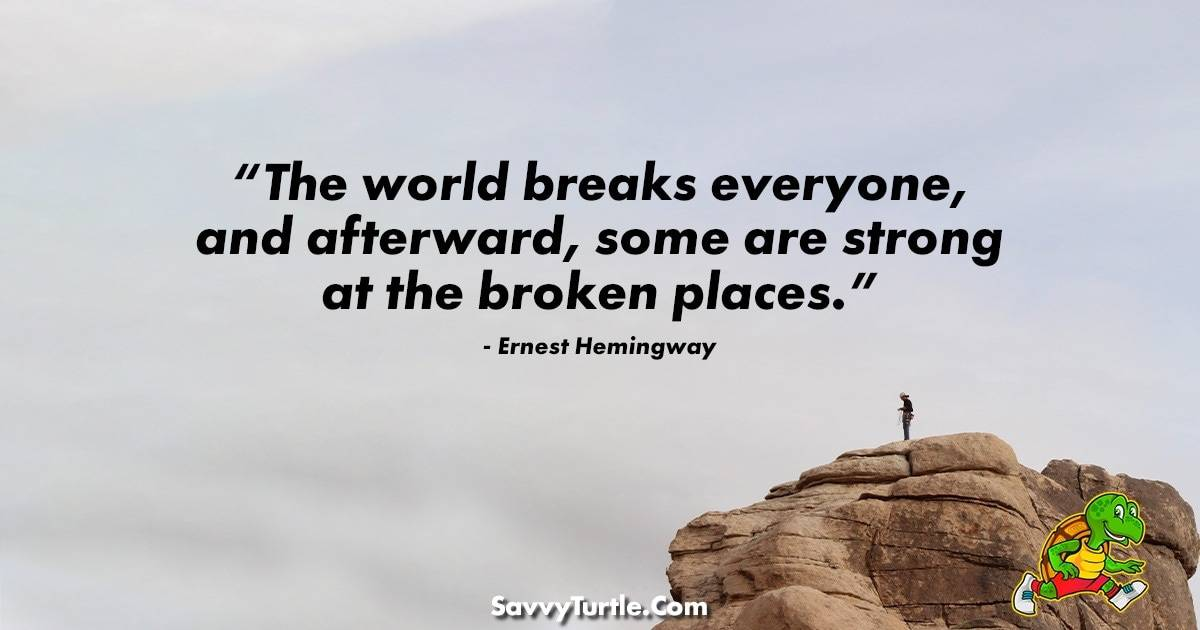 The world breaks everyone and afterward some are strong