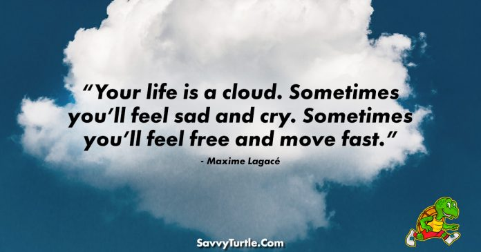 Your life is a cloud Sometimes youll feel sad and cry
