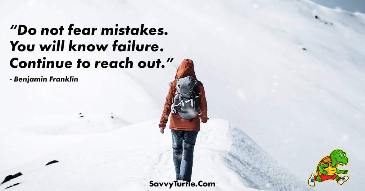Do not fear mistakes You will know failure