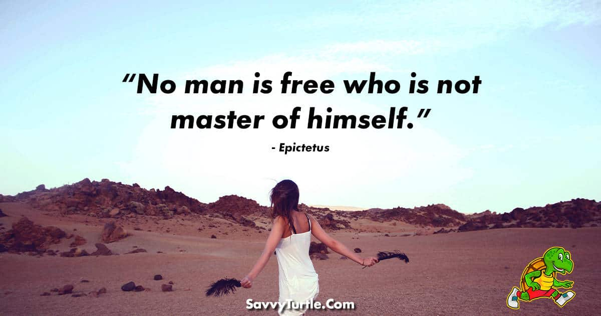 No man is free who is not master of himself