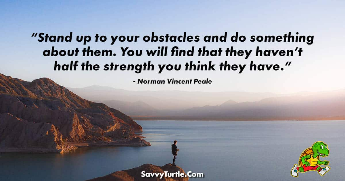 Stand up to your obstacles and do something about them