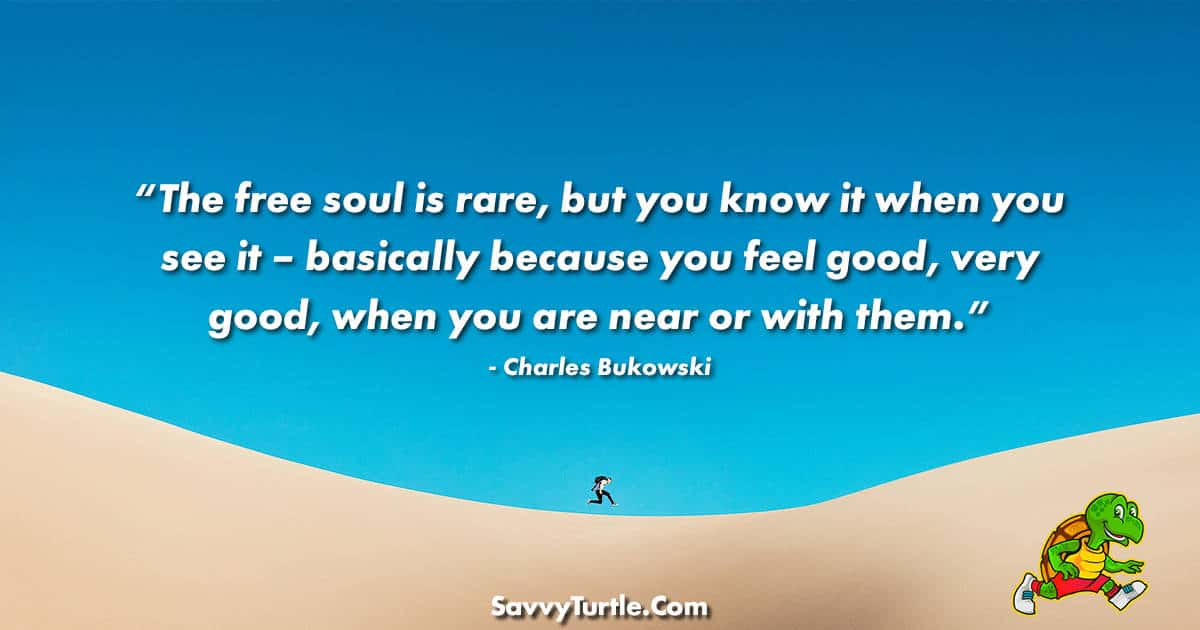 The free soul is rare but you know it when you see it