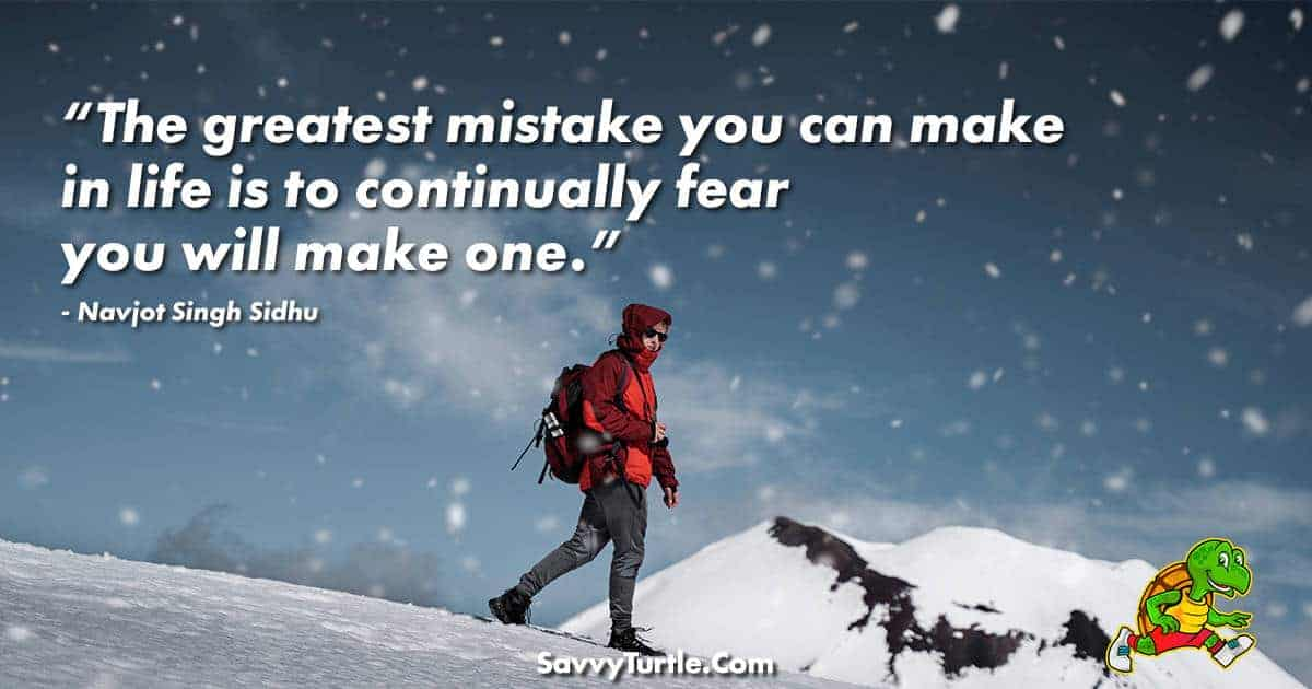 The greatest mistake you can make in life
