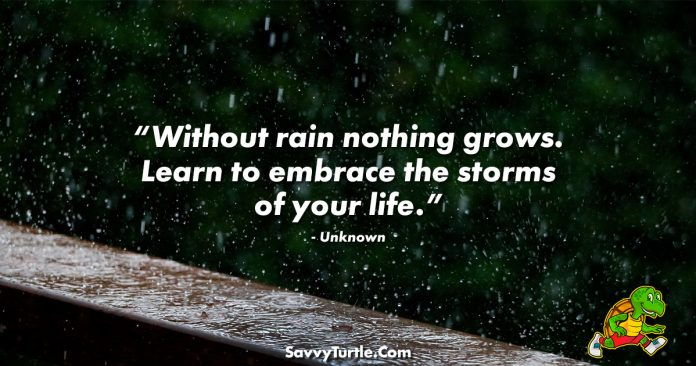Without rain nothing grows Learn to embrace the storms