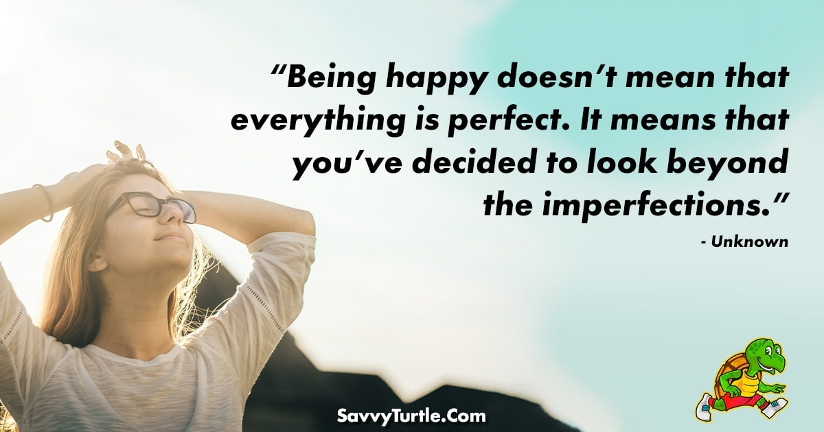 Being happy doesnt mean that everything is perfect