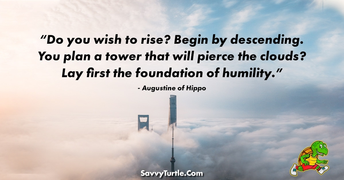 Do you wish to rise Begin by descending