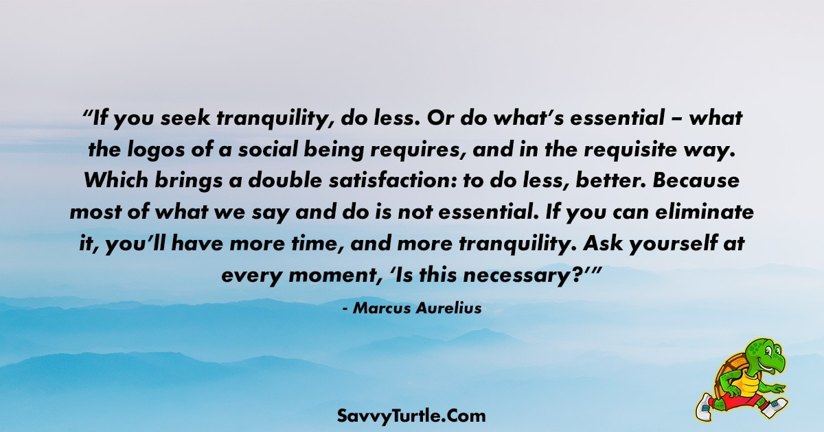 If you seek tranquility do less Or do whats essential