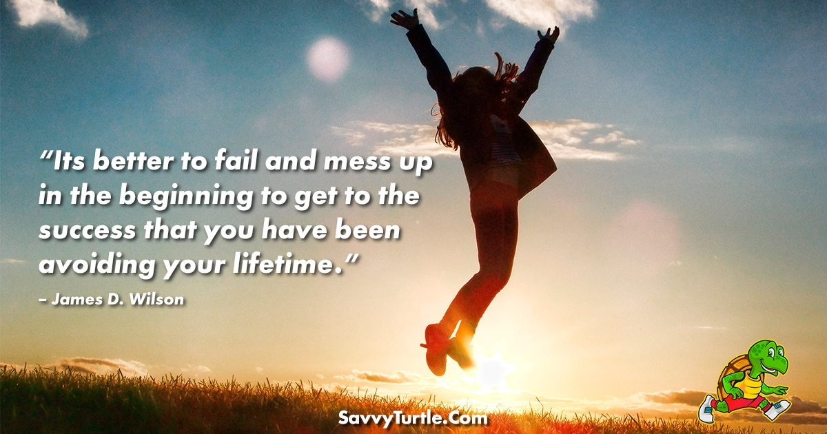 Its better to fail and mess up in the beginning