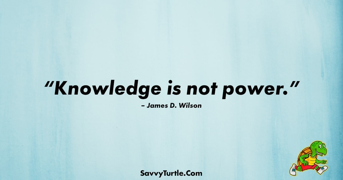 Knowledge is not power