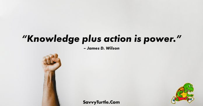 Knowledge plus action is power