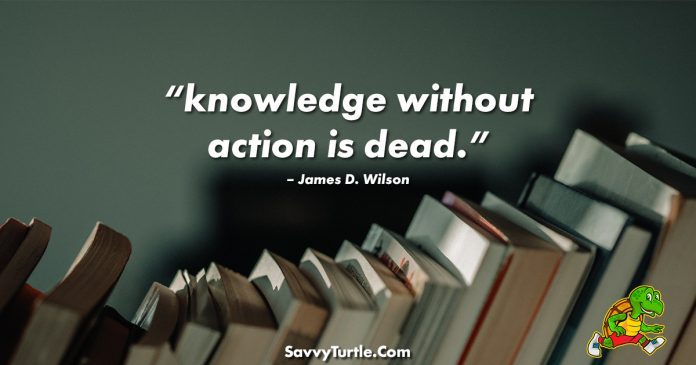 Knowledge without action is dead
