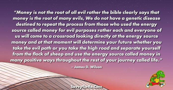 Money is not the root of all evil rather the bible