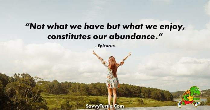 Not what we have but what we enjoy constitutes our abundance
