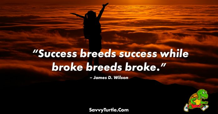 Success breeds success while broke breeds broke