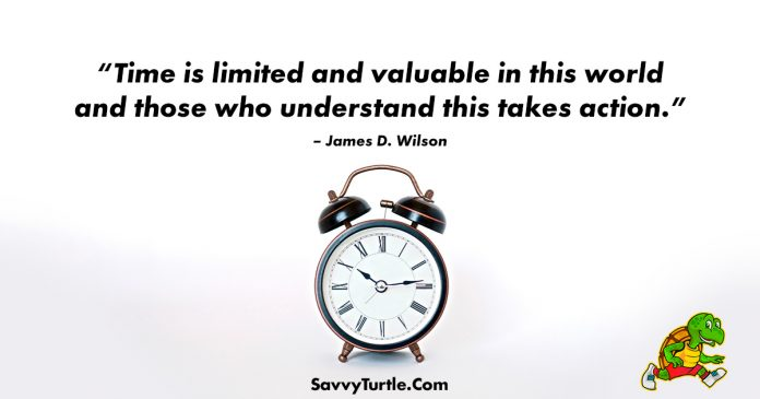 Time is limited and valuable in this world