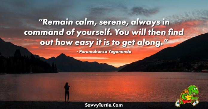 Remain calm serene always in command of yourself