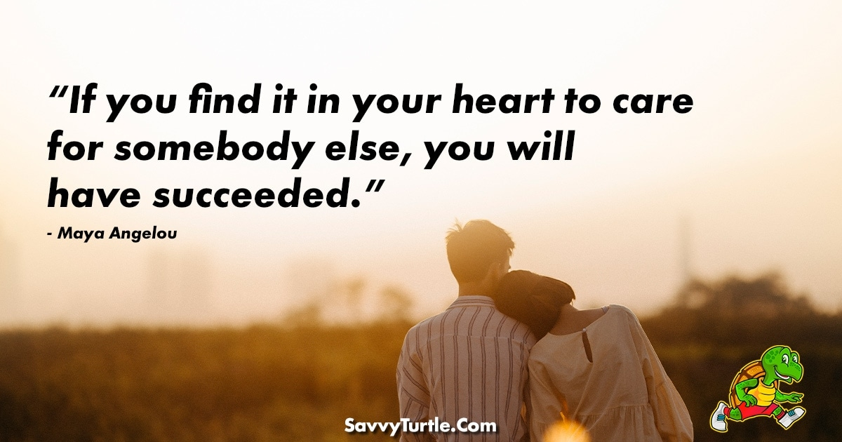 If you find it in your heart to care for somebody else