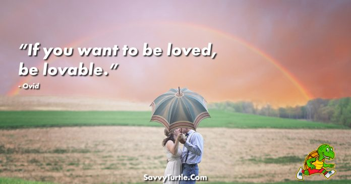 If you want to be loved be lovable