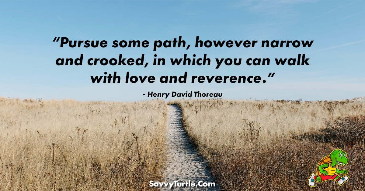 Pursue some path however narrow and crooked