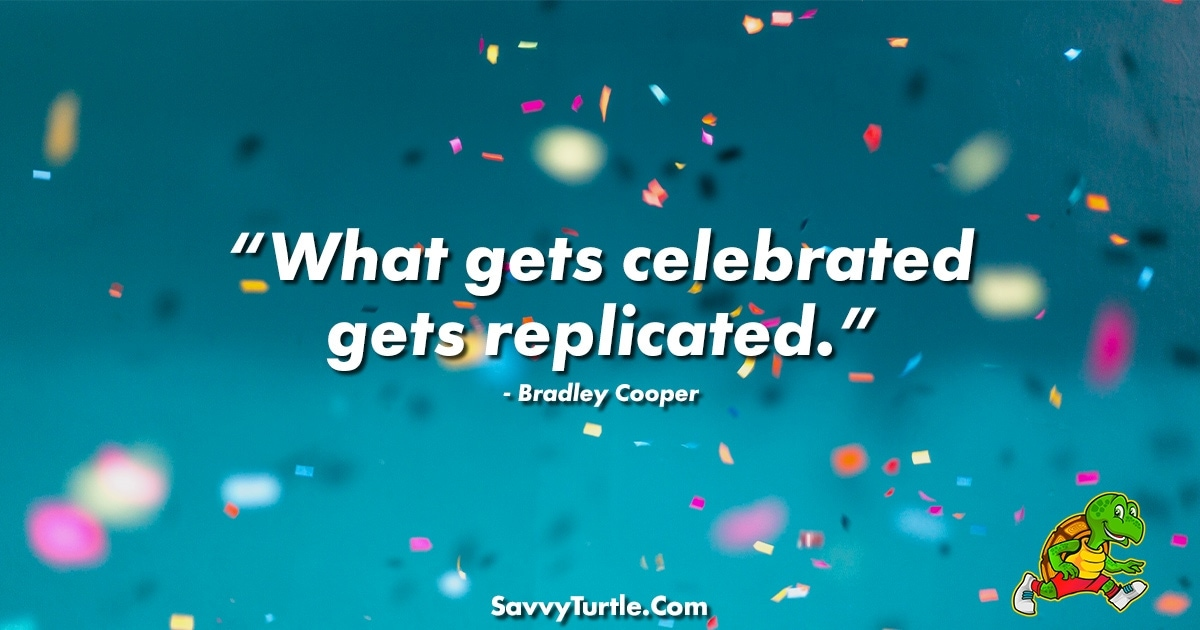 What gets celebrated gets replicated