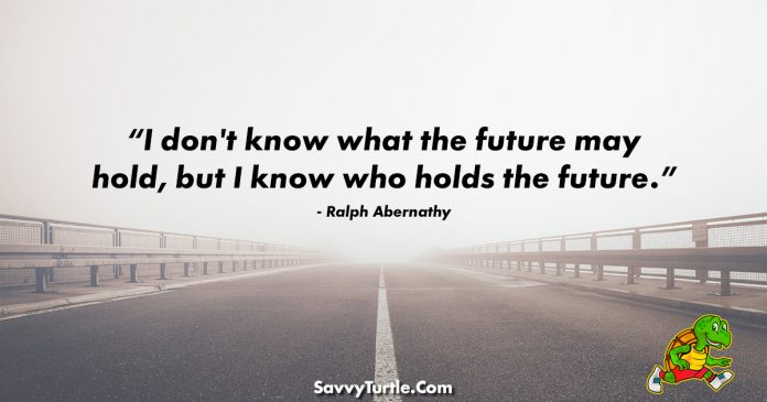 I dont know what the future may hold