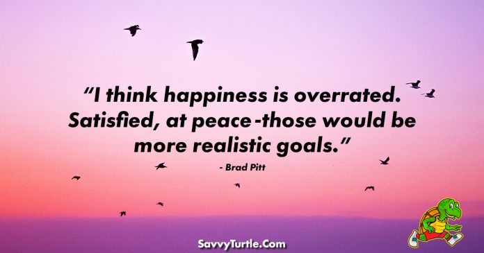 I think happiness is overrated