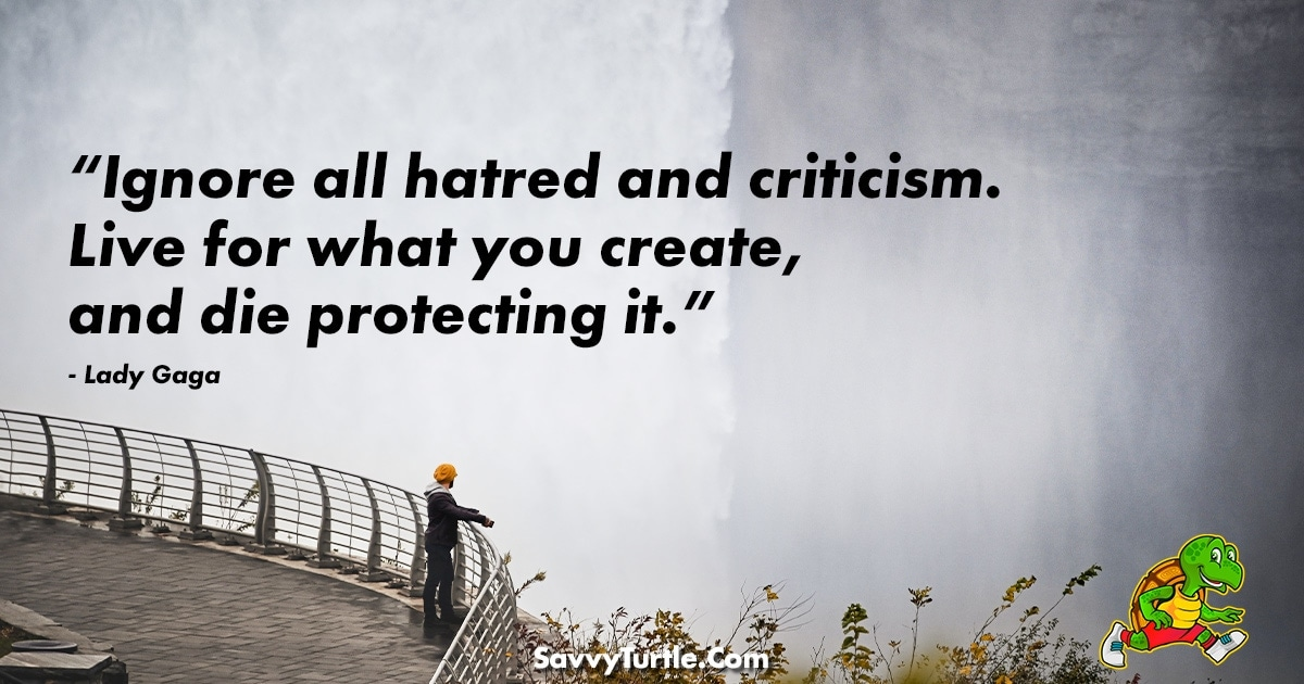 Ignore all hatred and criticism