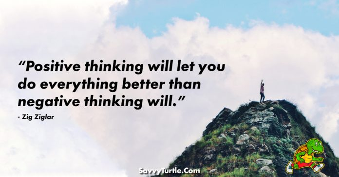 Positive thinking will let you do everything better