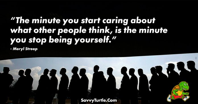 The minute you start caring about what other people think