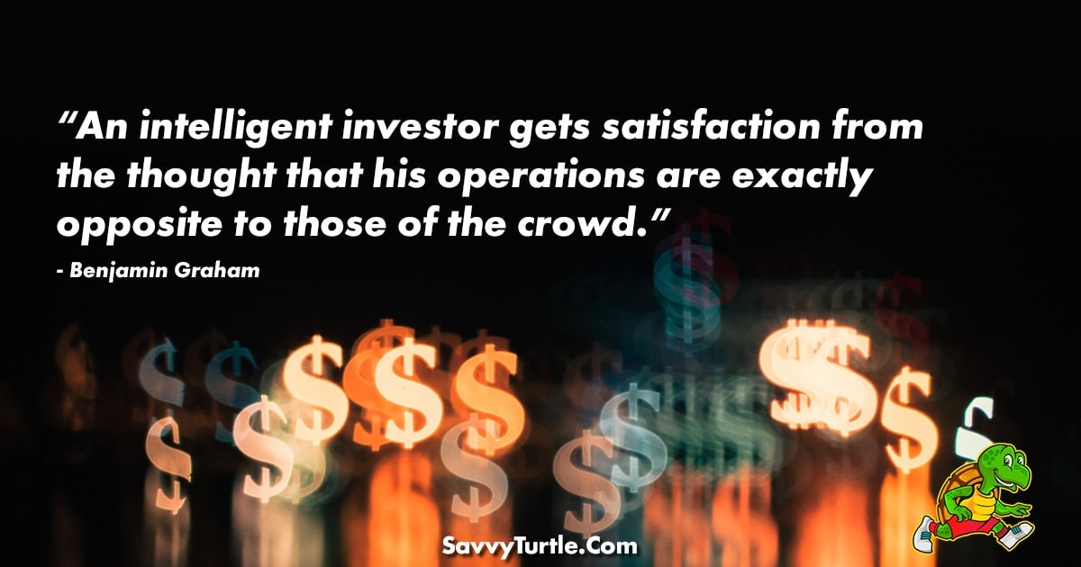 An intelligent investor gets satisfaction from the thought