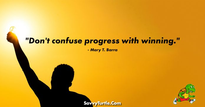 Dont confuse progress with winning