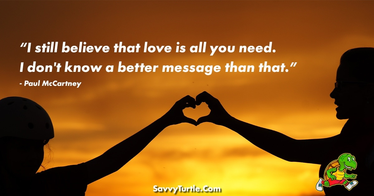 I still believe that love is all you need