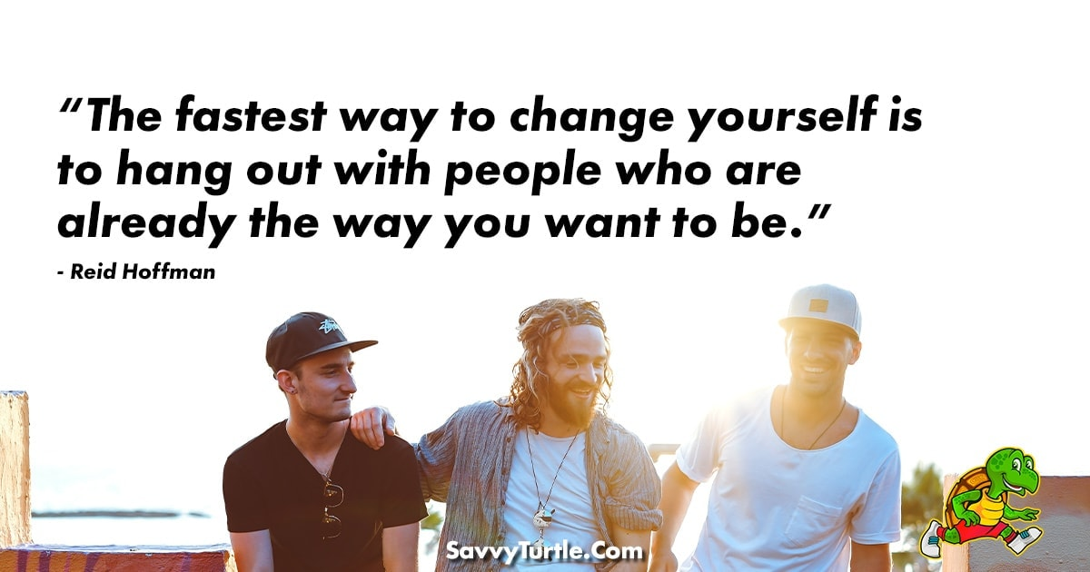 The fastest way to change yourself