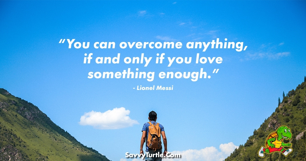You can overcome anything